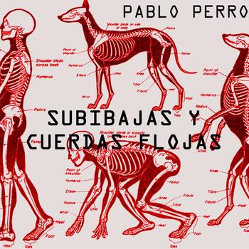 SUBIBAJAS Y CUERDAS FLOJAS - PABLO PERRO